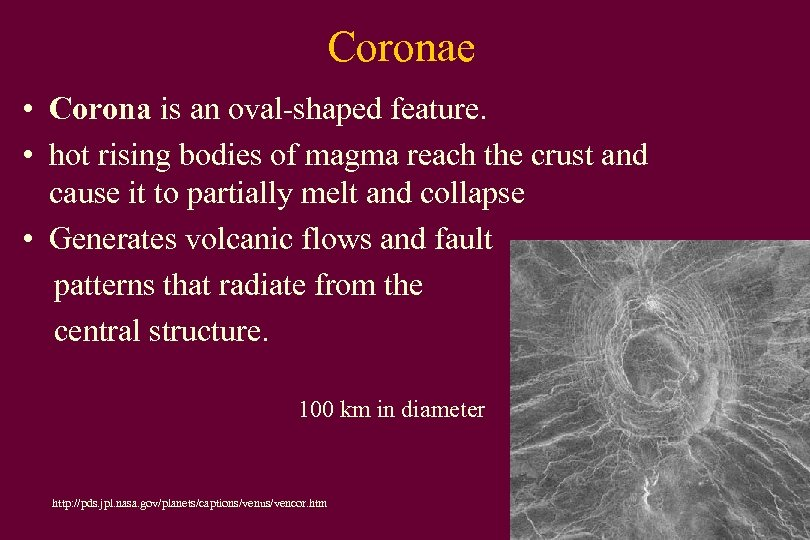 Coronae • Corona is an oval-shaped feature. • hot rising bodies of magma reach