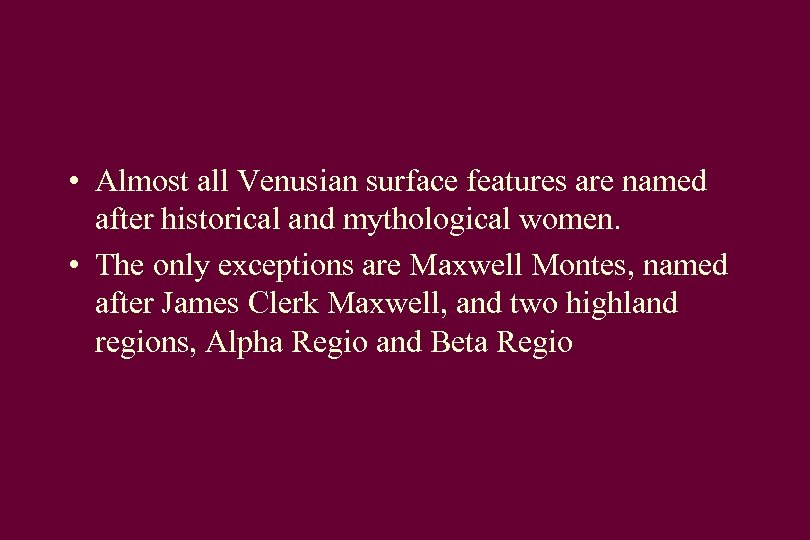 • Almost all Venusian surface features are named after historical and mythological women.