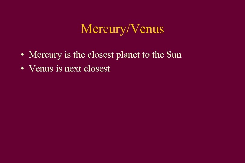 Mercury/Venus • Mercury is the closest planet to the Sun • Venus is next