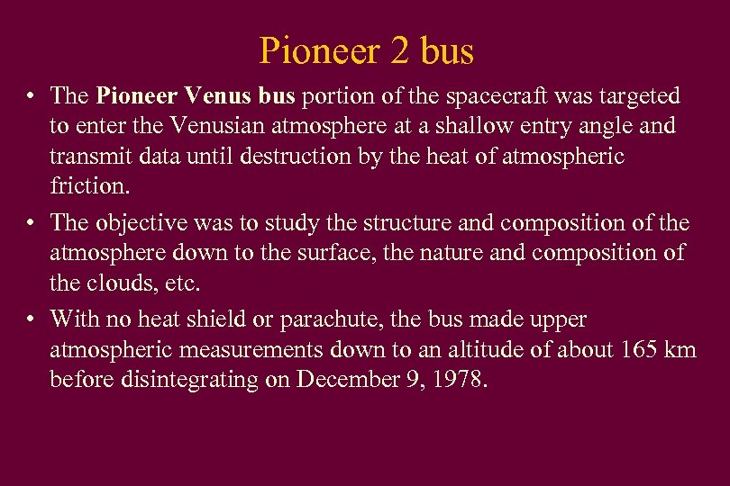Pioneer 2 bus • The Pioneer Venus bus portion of the spacecraft was targeted