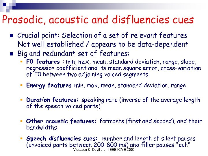 Prosodic, acoustic and disfluencies cues n n Crucial point: Selection of a set of