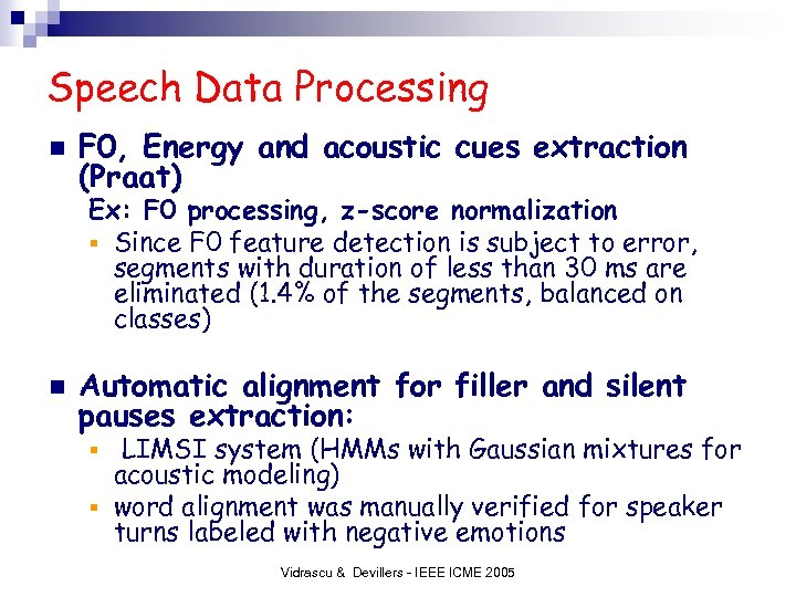 Speech Data Processing n F 0, Energy and acoustic cues extraction (Praat) Ex: F