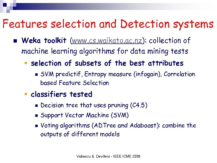 Features selection and Detection systems n Weka toolkit (www. cs. waikato. ac. nz): collection