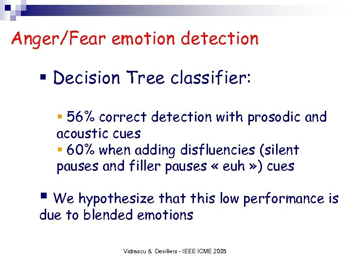 Anger/Fear emotion detection § Decision Tree classifier: § 56% correct detection with prosodic and
