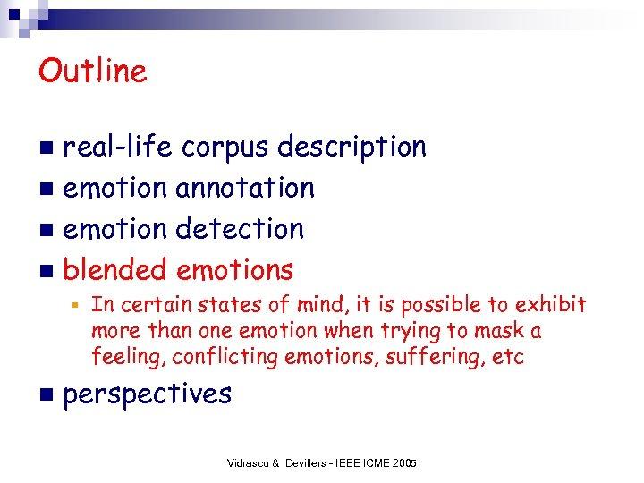 Outline real-life corpus description n emotion annotation n emotion detection n blended emotions n