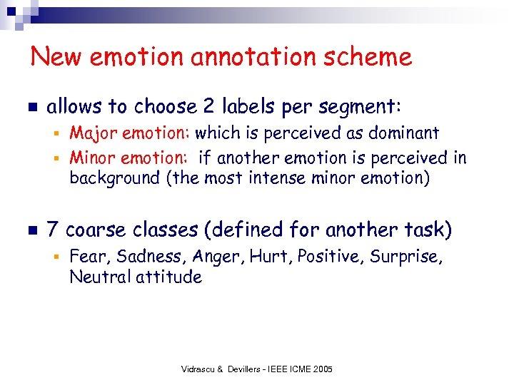 New emotion annotation scheme n allows to choose 2 labels per segment: Major emotion: