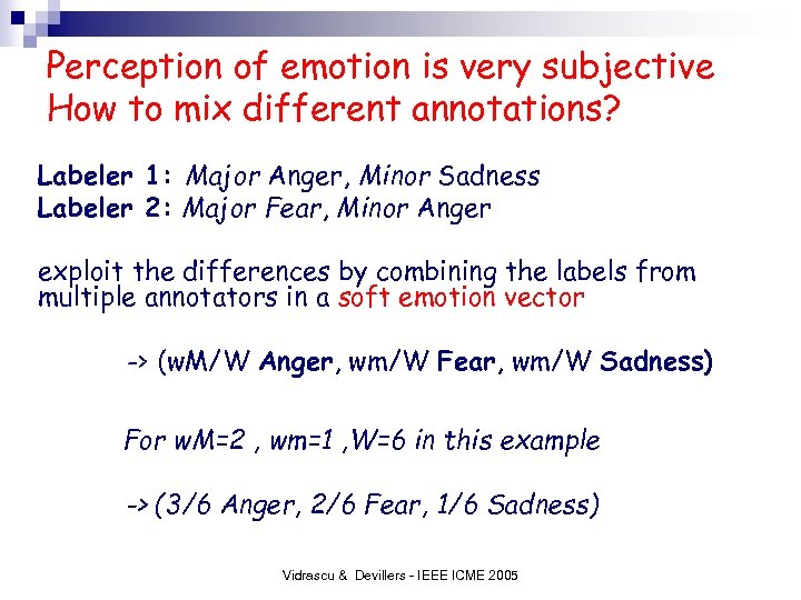 Perception of emotion is very subjective How to mix different annotations? Labeler 1: Major