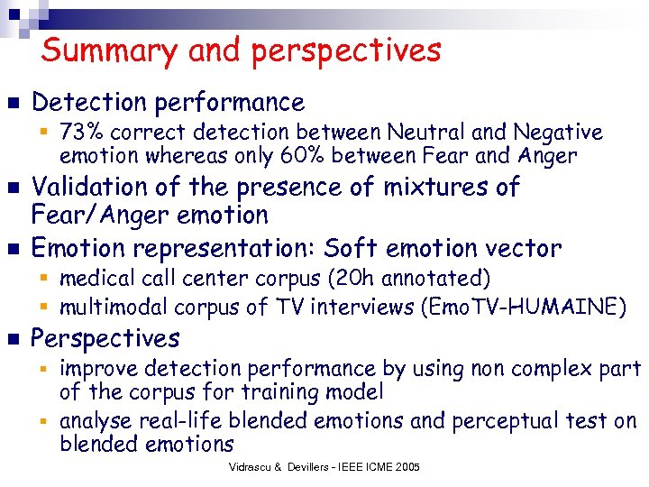Summary and perspectives n Detection performance § 73% correct detection between Neutral and Negative