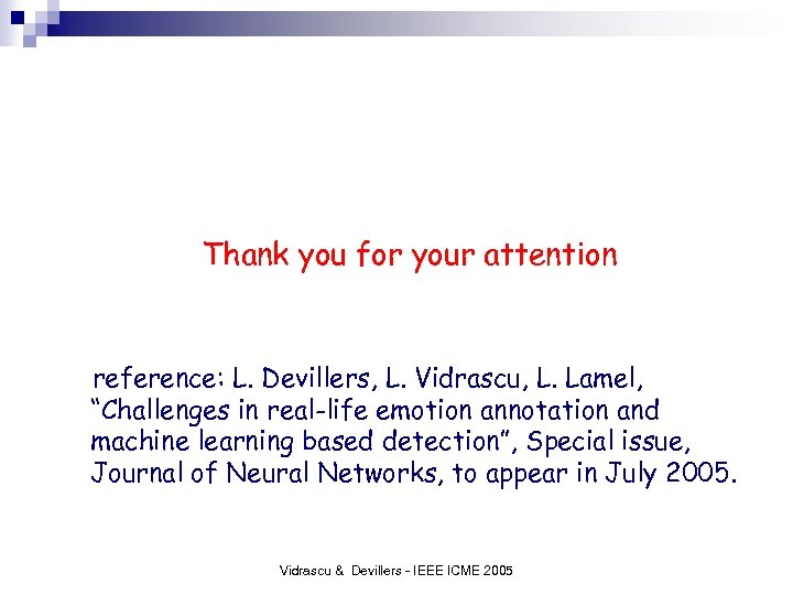 """Thank you for your attention reference: L. Devillers, L. Vidrascu, L. Lamel, """"Challenges in"""