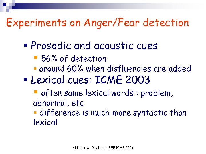 Experiments on Anger/Fear detection § Prosodic and acoustic cues § 56% of detection §
