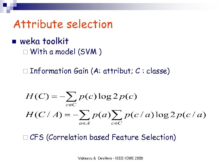 Attribute selection n weka toolkit ¨ With a model (SVM ) ¨ Information ¨