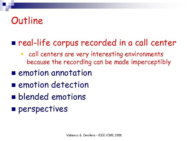 Outline n real-life corpus recorded in a call center § call centers are very