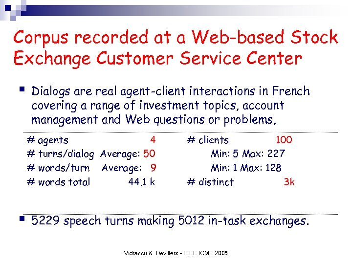 Corpus recorded at a Web-based Stock Exchange Customer Service Center § Dialogs are real