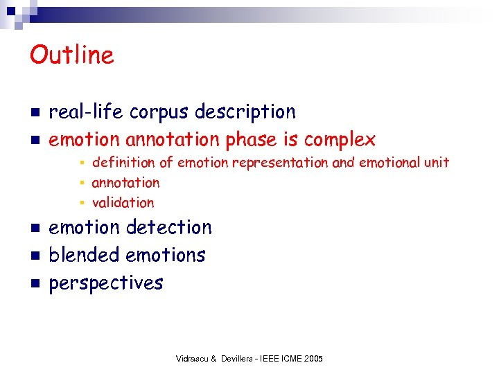 Outline n n real-life corpus description emotion annotation phase is complex definition of emotion