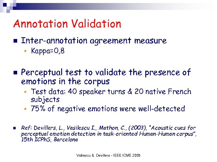 Annotation Validation n Inter-annotation agreement measure § n Kappa=0, 8 Perceptual test to validate