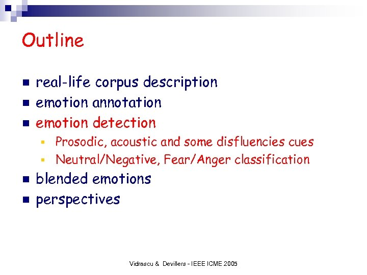 Outline n n n real-life corpus description emotion annotation emotion detection Prosodic, acoustic and