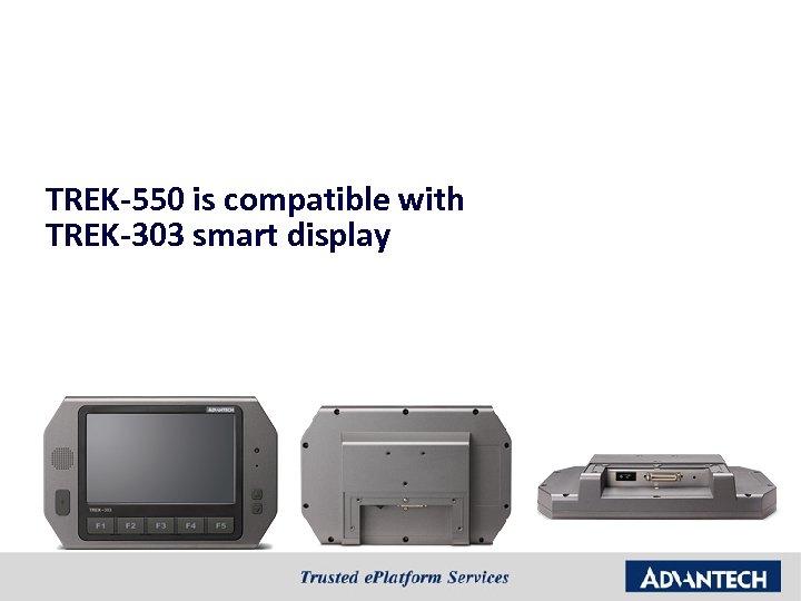 TREK-550 is compatible with TREK-303 smart display
