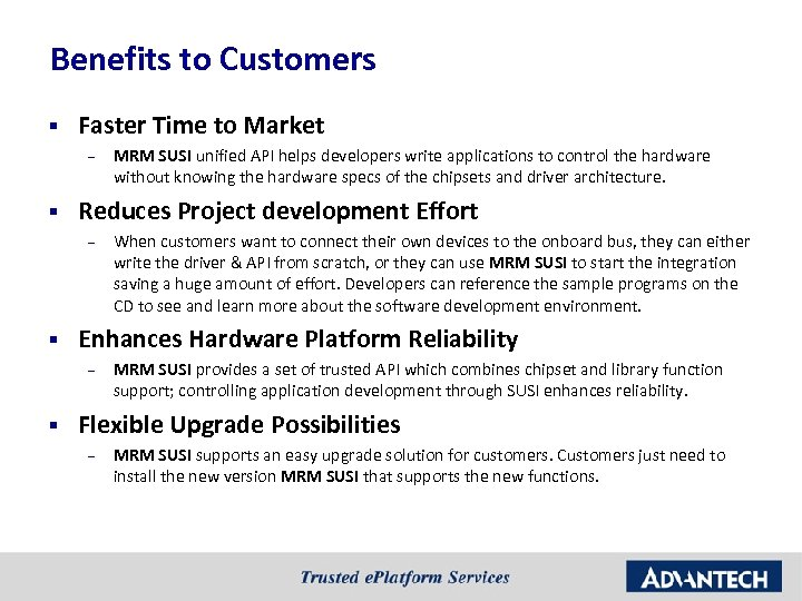 Benefits to Customers § Faster Time to Market – § Reduces Project development Effort