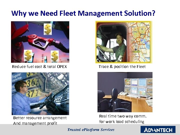 Why we Need Fleet Management Solution? Reduce fuel cost & total OPEX Trace &