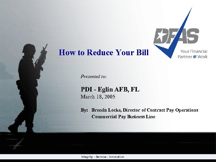 How to Reduce Your Bill Presented to: PDI - Eglin AFB, FL March 18,