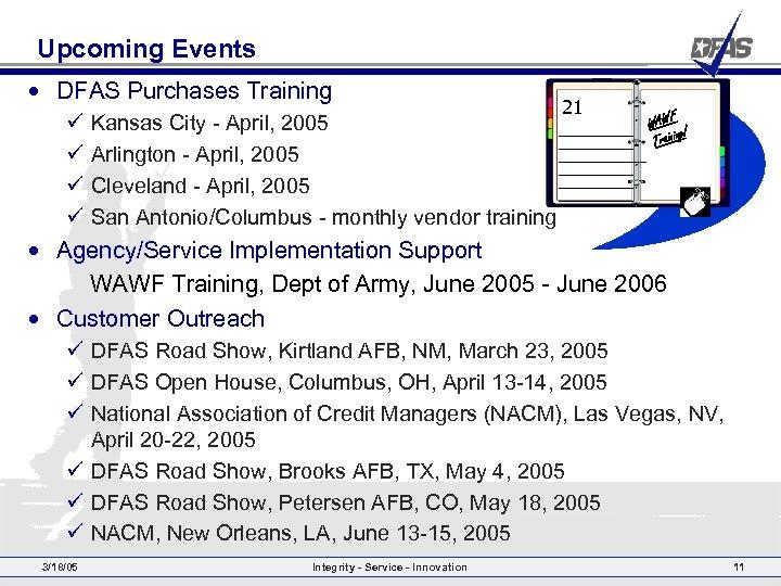 Upcoming Events • DFAS Purchases Training ü ü Kansas City - April, 2005 Arlington