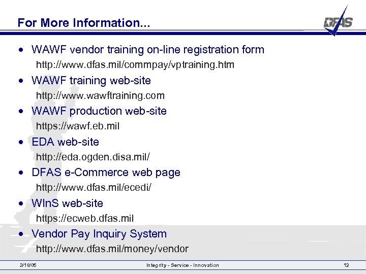 For More Information. . . • WAWF vendor training on-line registration form http: //www.