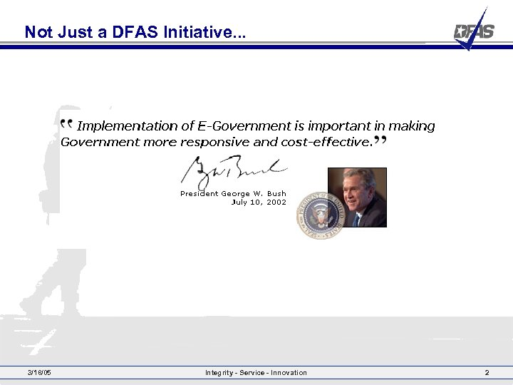 Not Just a DFAS Initiative. . . 3/18/05 Integrity - Service - Innovation 2
