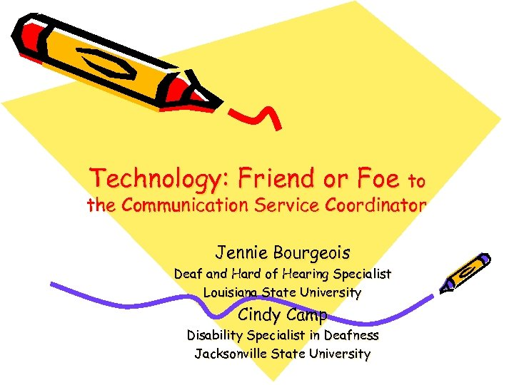 Technology: Friend or Foe to the Communication Service Coordinator Jennie Bourgeois Deaf and Hard