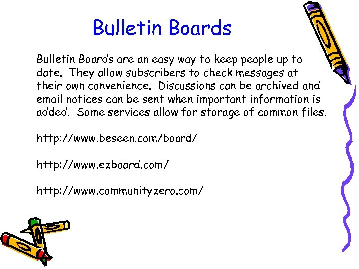 Bulletin Boards are an easy way to keep people up to date. They allow