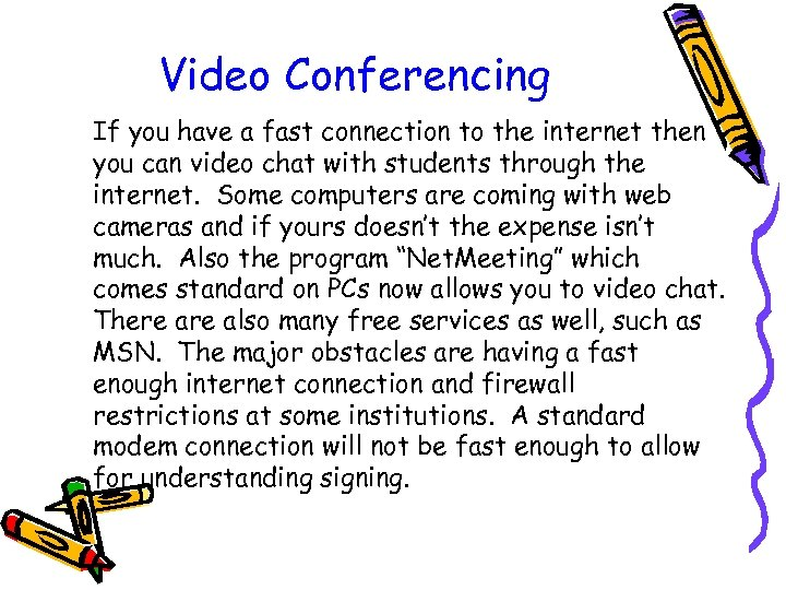 Video Conferencing If you have a fast connection to the internet then you can