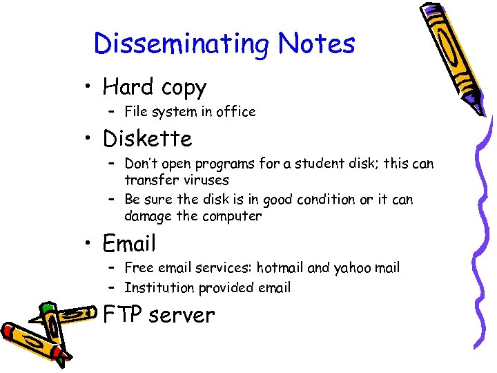 Disseminating Notes • Hard copy – File system in office • Diskette – Don't