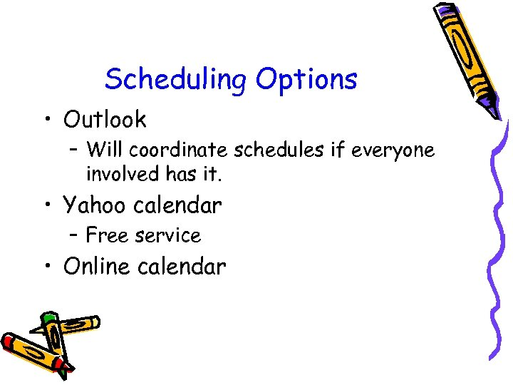 Scheduling Options • Outlook – Will coordinate schedules if everyone involved has it. •