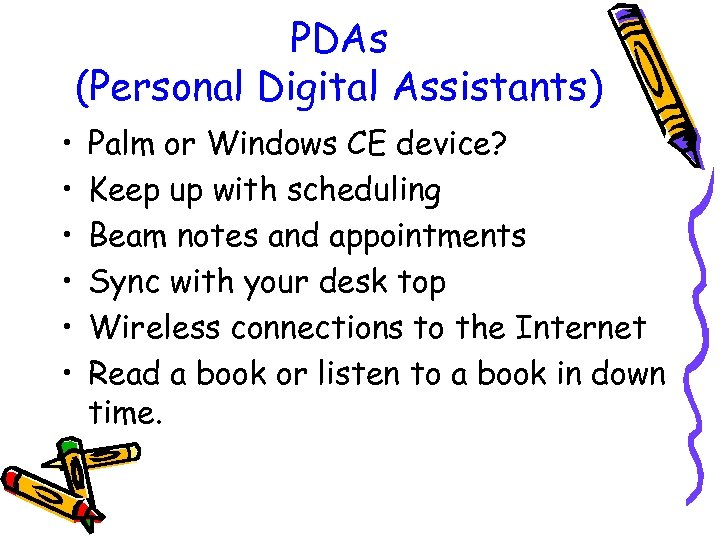 PDAs (Personal Digital Assistants) • • • Palm or Windows CE device? Keep up