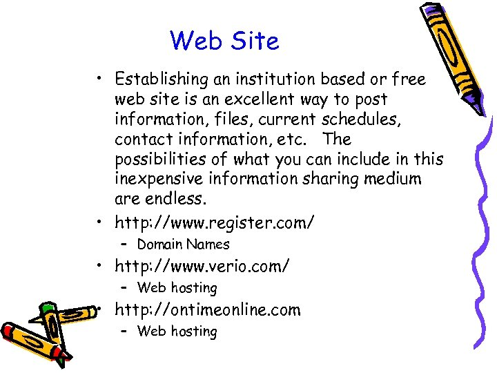 Web Site • Establishing an institution based or free web site is an excellent