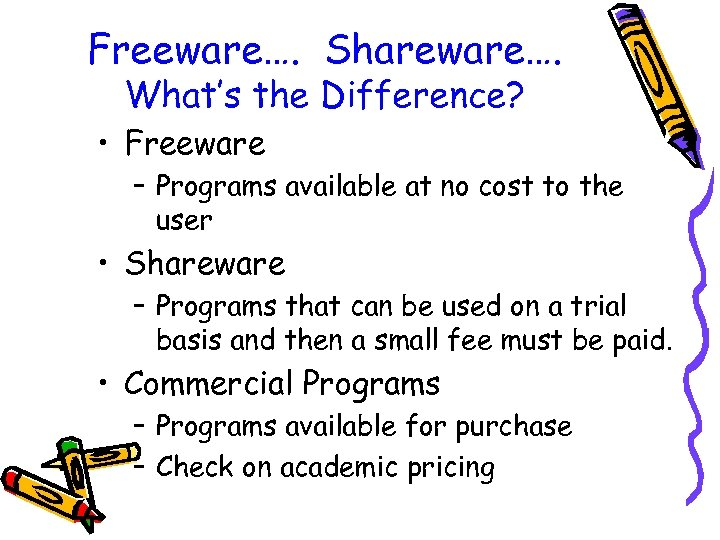 Freeware…. Shareware…. What's the Difference? • Freeware – Programs available at no cost to