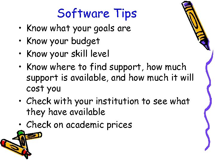 Software Tips • • Know what your goals are Know your budget Know your