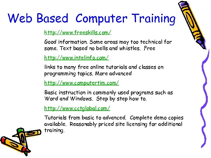 Web Based Computer Training http: //www. freeskills. com/ Good information. Some areas may too