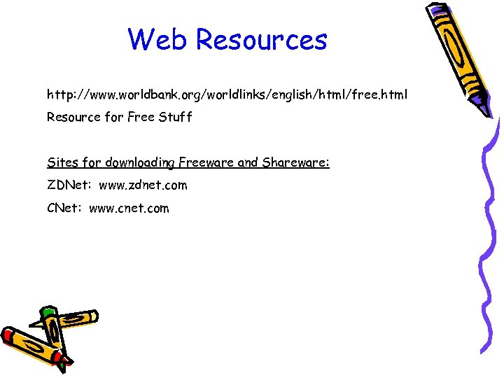 Web Resources http: //www. worldbank. org/worldlinks/english/html/free. html Resource for Free Stuff Sites for downloading