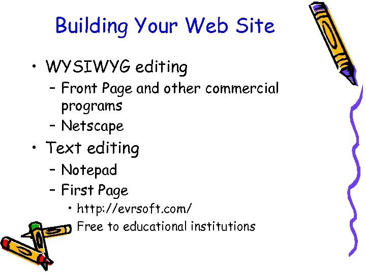 Building Your Web Site • WYSIWYG editing – Front Page and other commercial programs