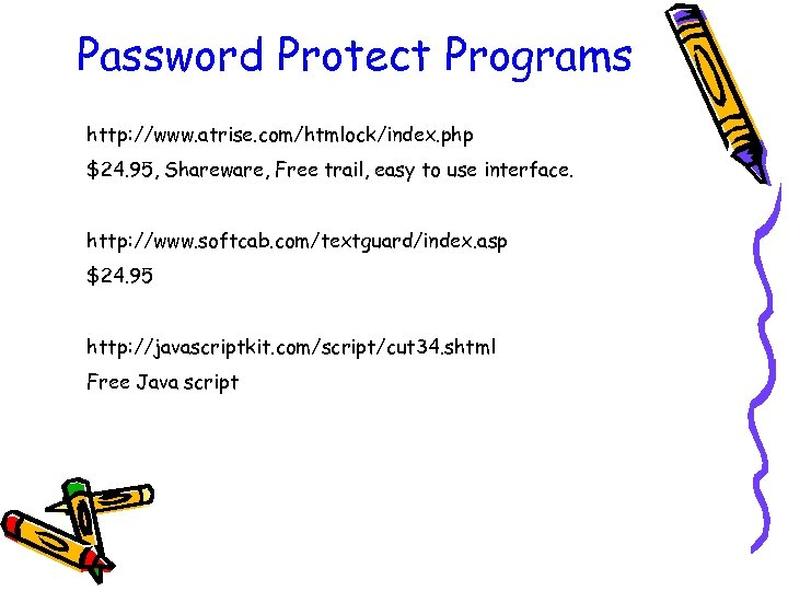 Password Protect Programs http: //www. atrise. com/htmlock/index. php $24. 95, Shareware, Free trail, easy