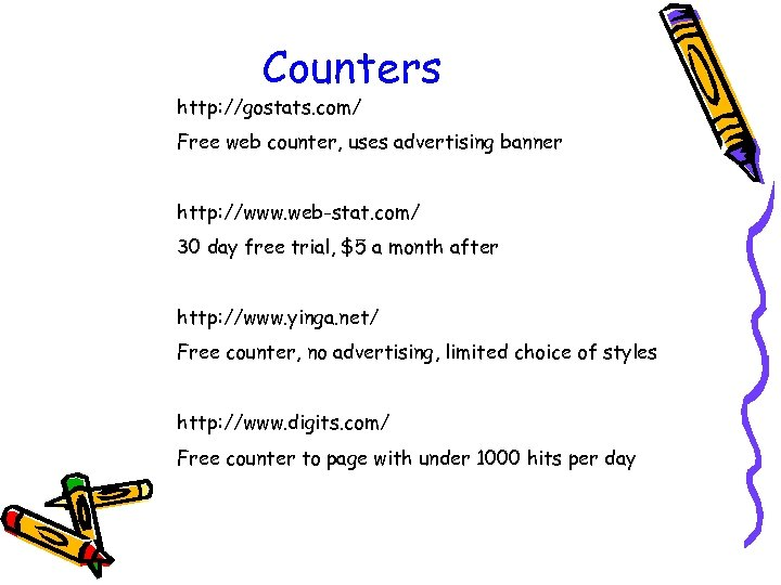 Counters http: //gostats. com/ Free web counter, uses advertising banner http: //www. web-stat. com/