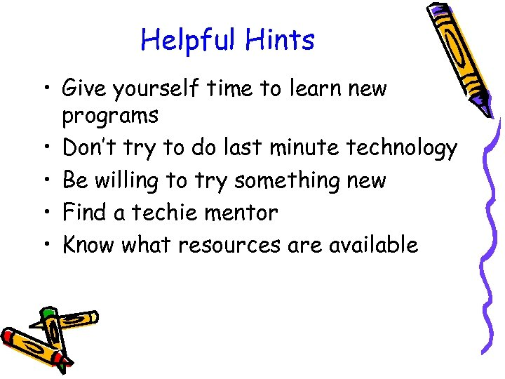 Helpful Hints • Give yourself time to learn new programs • Don't try to