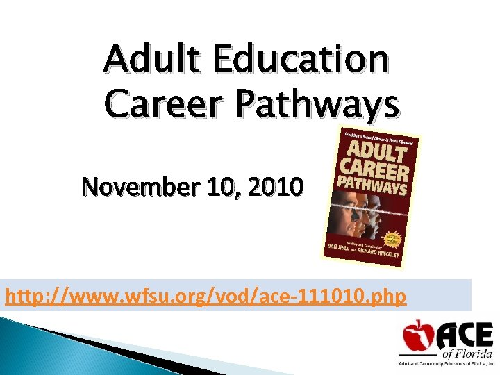 Adult Education Career Pathways November 10, 2010 http: //www. wfsu. org/vod/ace-111010. php