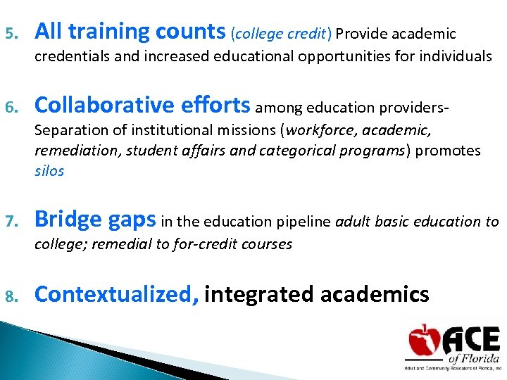 5. All training counts (college credit) Provide academic credentials and increased educational opportunities for