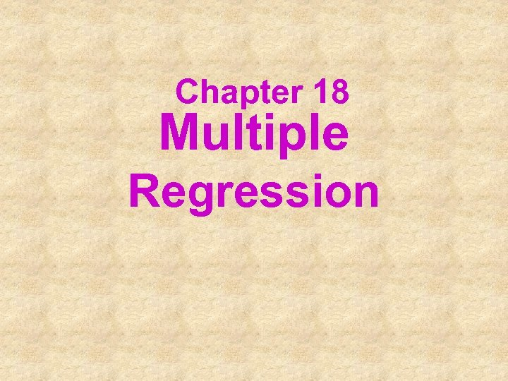 Chapter 18 Multiple Regression