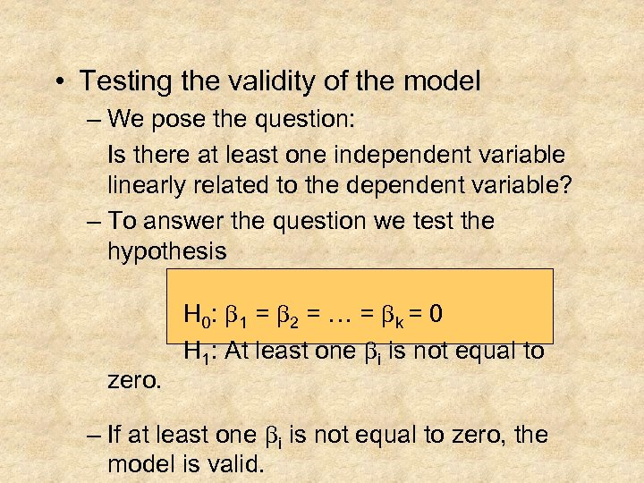 • Testing the validity of the model – We pose the question: Is