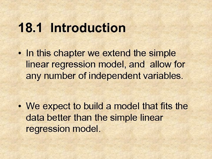 18. 1 Introduction • In this chapter we extend the simple linear regression model,