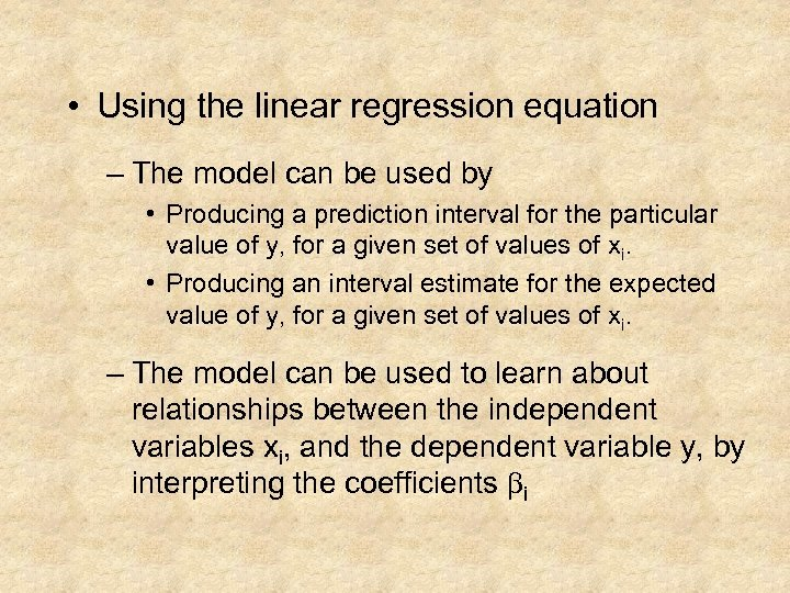 • Using the linear regression equation – The model can be used by