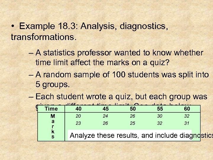 • Example 18. 3: Analysis, diagnostics, transformations. – A statistics professor wanted to