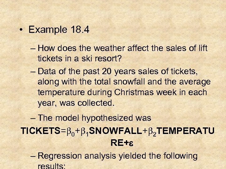 • Example 18. 4 – How does the weather affect the sales of